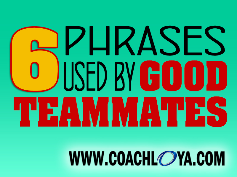 Six Phrases Used by Good Teammates