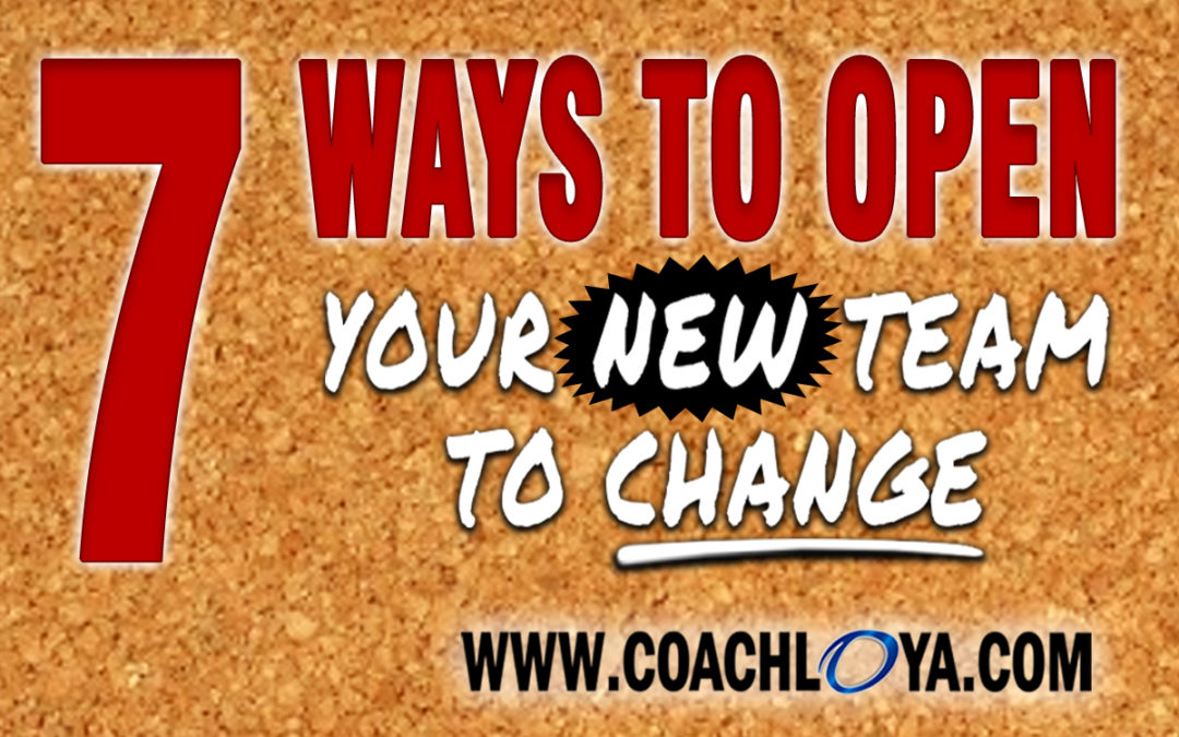 7 Ways to Open Your New Team to Change